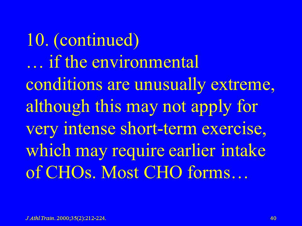 10. (continued) … if the environmental conditions are unusually extreme, although this may not apply for very intense short-term exercise, which may require earlier intake of CHOs. Most CHO forms…