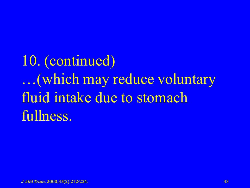10. (continued) …(which may reduce voluntary fluid intake due to stomach fullness.