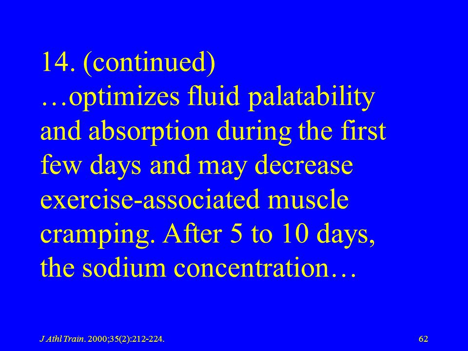 14. (continued) …optimizes fluid palatability and absorption during the first few days and may decrease exercise-associated muscle cramping. After 5 to 10 days, the sodium concentration…