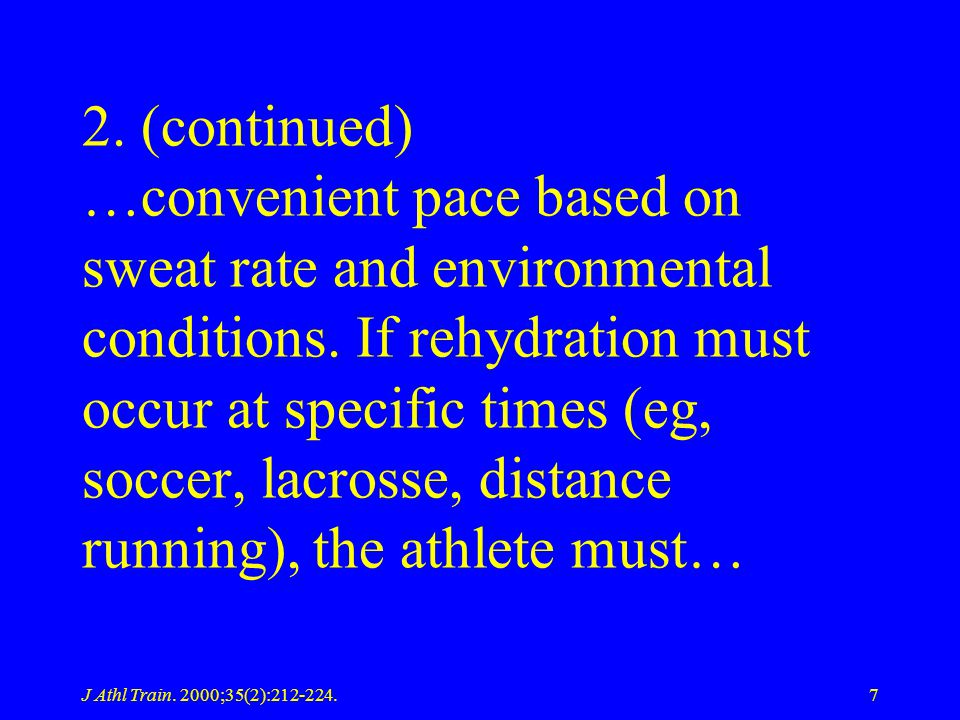 2. (continued) …convenient pace based on sweat rate and environmental conditions. If rehydration must occur at specific times (eg, soccer, lacrosse, distance running), the athlete must…
