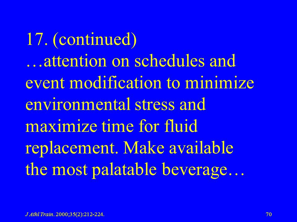 17. (continued) …attention on schedules and event modification to minimize environmental stress and maximize time for fluid replacement. Make available the most palatable beverage…