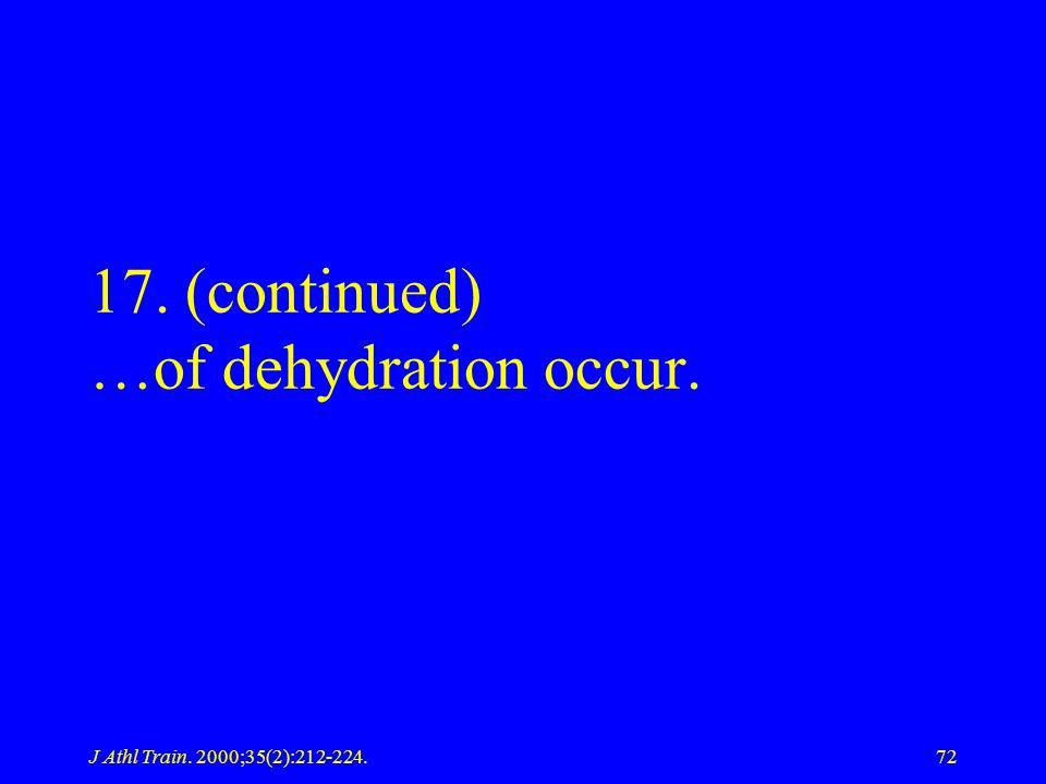 17. (continued) …of dehydration occur.