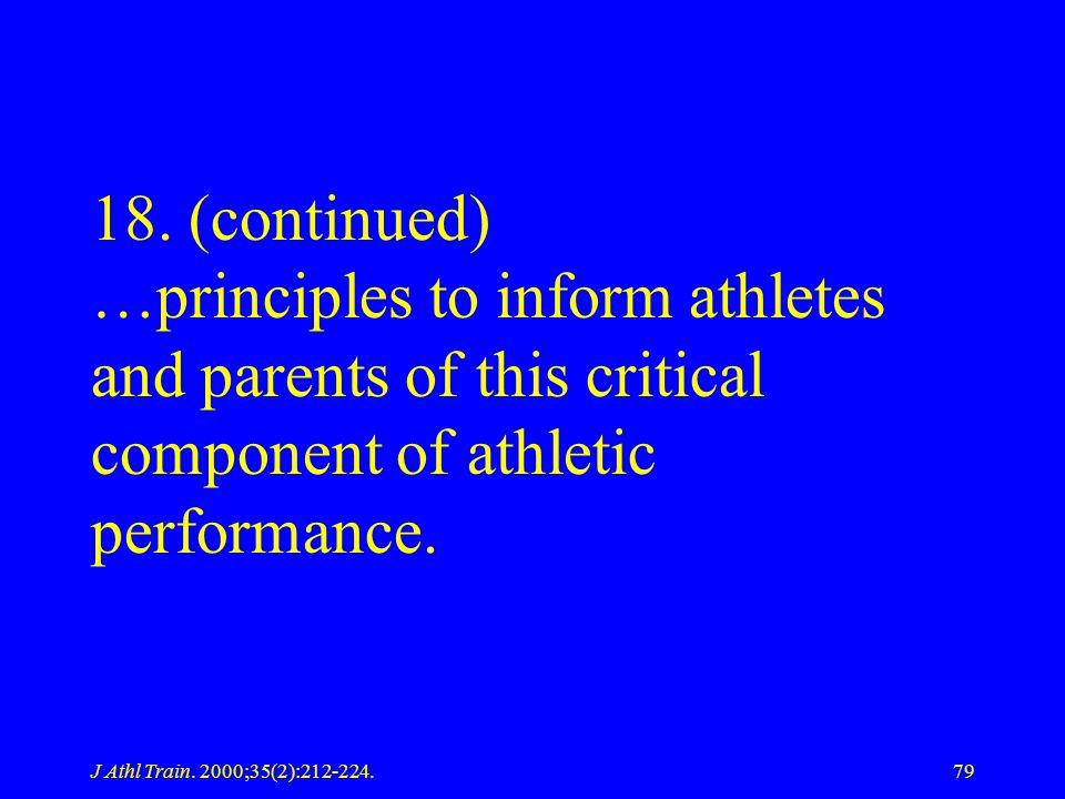 18. (continued) …principles to inform athletes and parents of this critical component of athletic performance.