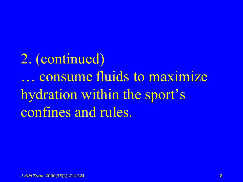 2. (continued) … consume fluids to maximize hydration within the sport's confines and rules.
