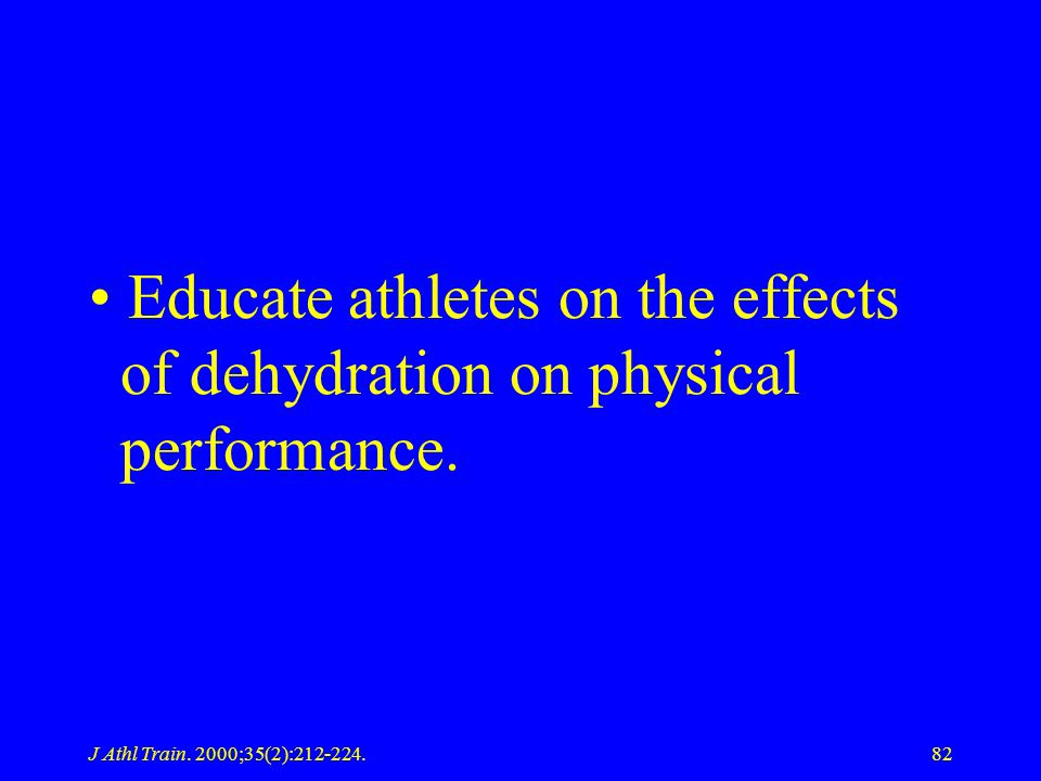 Educate athletes on the effects of dehydration on physical performance.