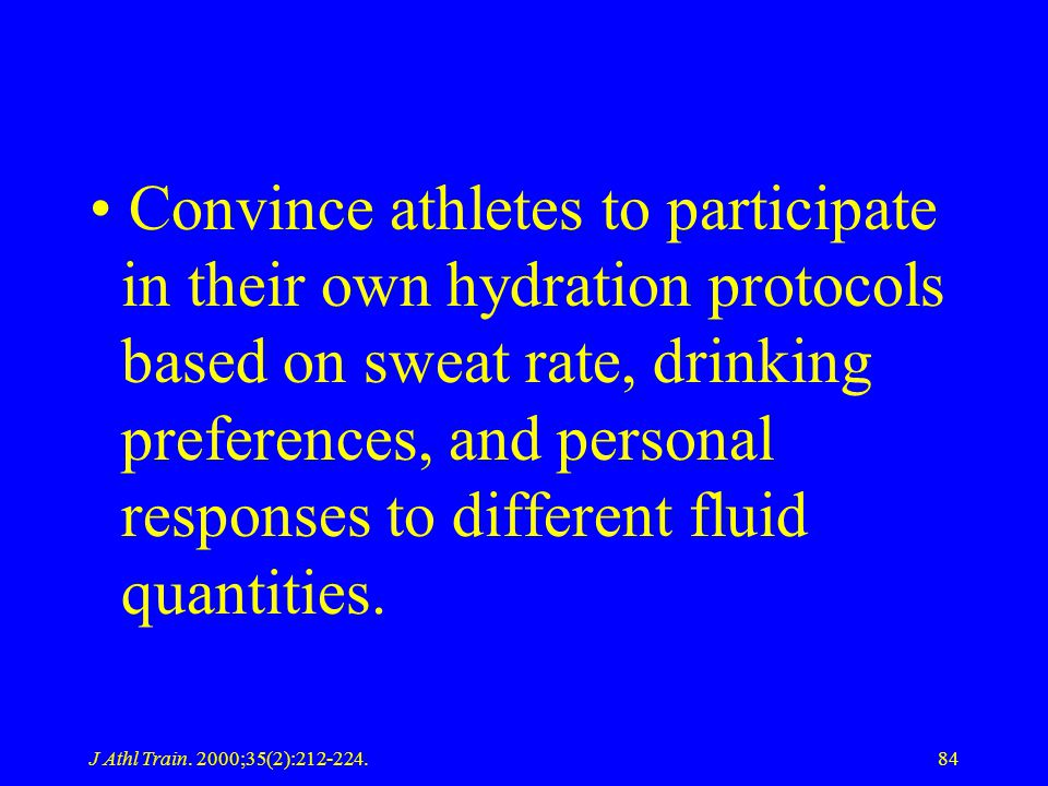 Convince athletes to participate in their own hydration protocols based on sweat rate, drinking preferences, and personal responses to different fluid quantities.