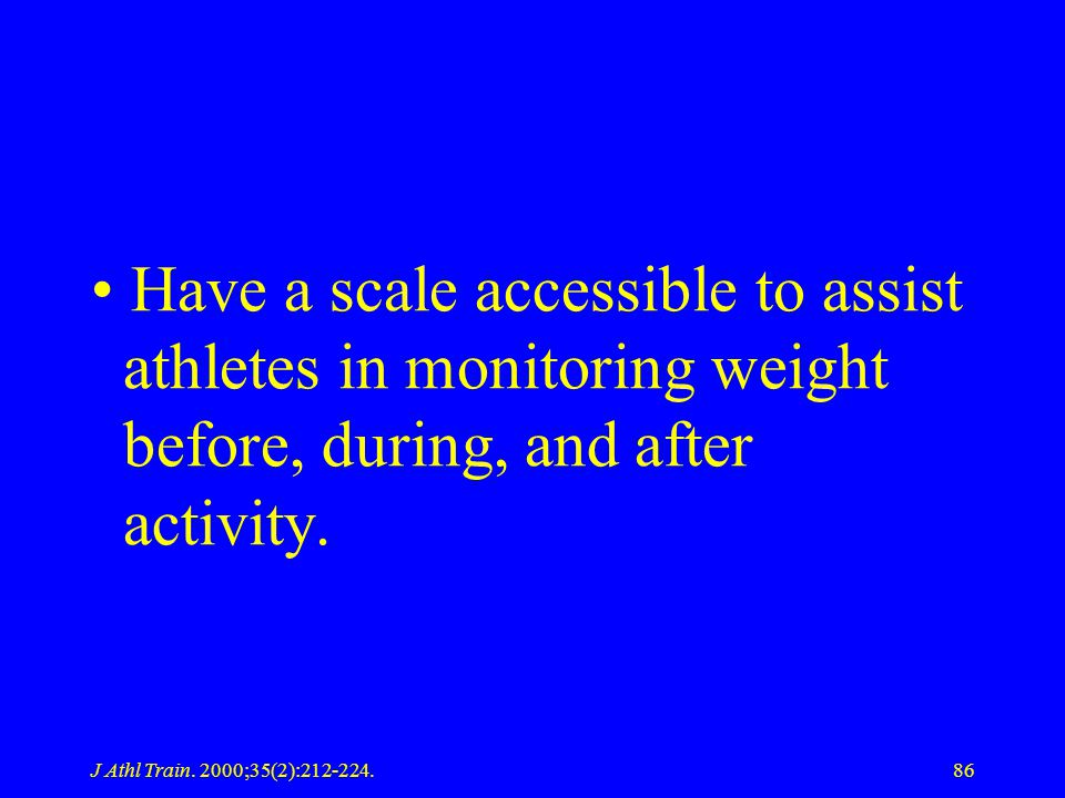 Have a scale accessible to assist athletes in monitoring weight before, during, and after activity.