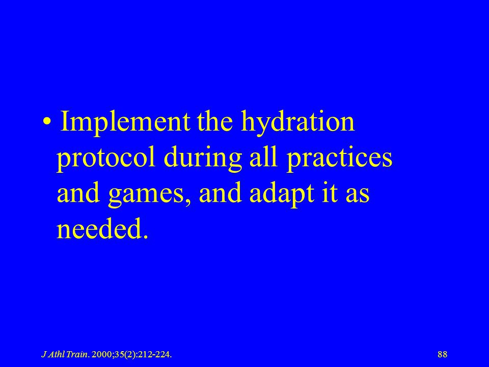 Implement the hydration protocol during all practices and games, and adapt it as needed.