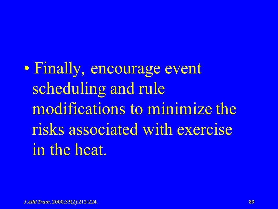 Finally, encourage event scheduling and rule modifications to minimize the risks associated with exercise in the heat.