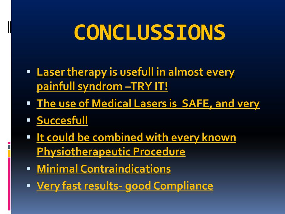CONCLUSSIONS Laser therapy is usefull in almost every painfull syndrom –TRY IT! The use of Medical Lasers is SAFE, and very.