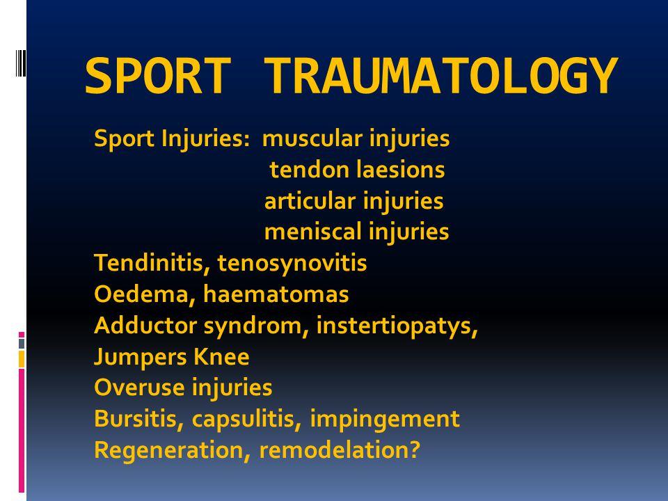 SPORT TRAUMATOLOGY Sport Injuries: muscular injuries tendon laesions