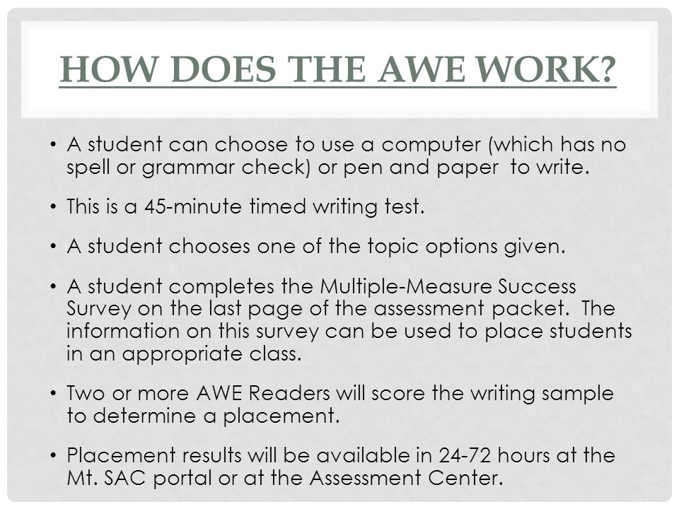 How does the AWE work A student can choose to use a computer (which has no spell or grammar check) or pen and paper to write.
