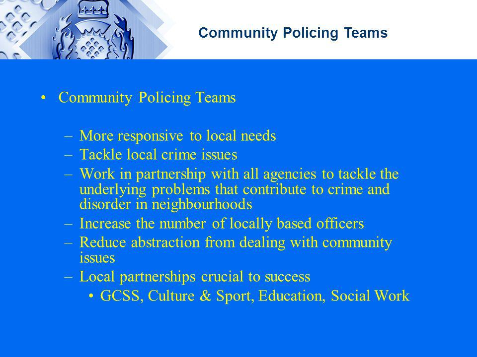 Community Policing Teams More responsive to local needs