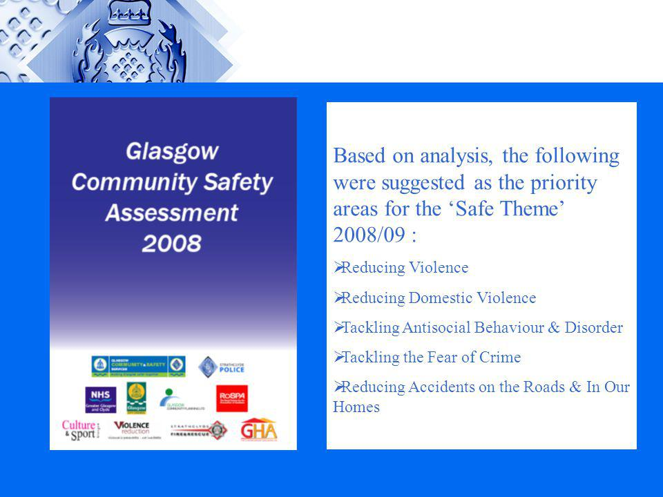 Based on analysis, the following were suggested as the priority areas for the 'Safe Theme' 2008/09 :