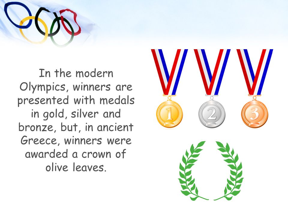 In the modern Olympics, winners are presented with medals in gold, silver and bronze, but, in ancient Greece, winners were awarded a crown of olive leaves.
