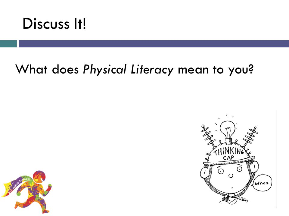 Discuss It! What does Physical Literacy mean to you