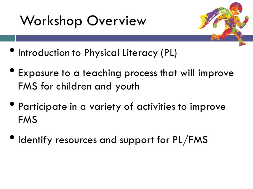 Workshop Overview Introduction to Physical Literacy (PL)
