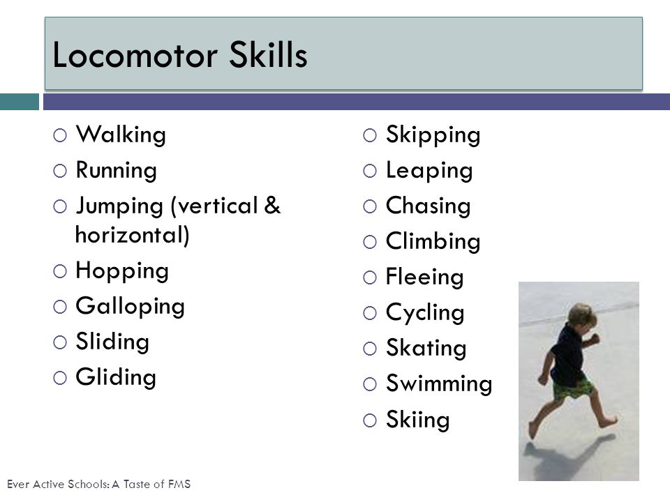 Locomotor Skills Walking Running Jumping (vertical & horizontal)