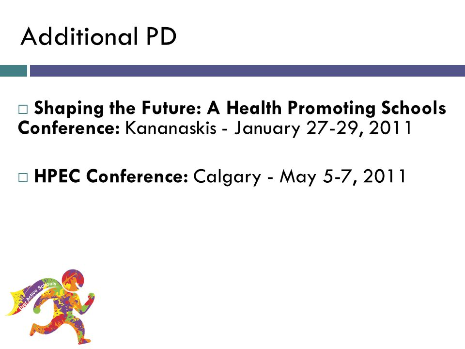 Additional PD Shaping the Future: A Health Promoting Schools Conference: Kananaskis - January 27-29, 2011.
