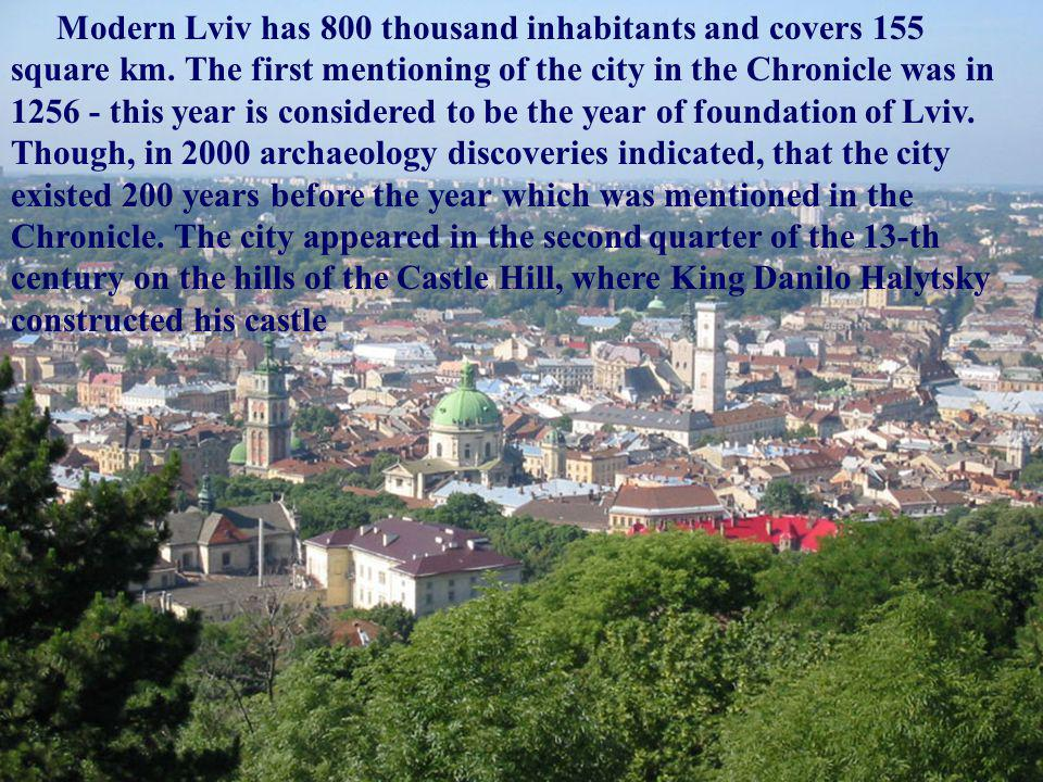 Modern Lviv has 800 thousand inhabitants and covers 155 square km