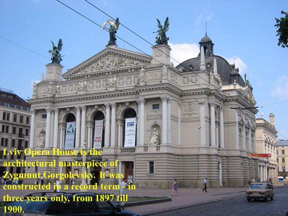 Lviv Opera House is the architectural masterpiece of Zygmunt Gorgolevsky.