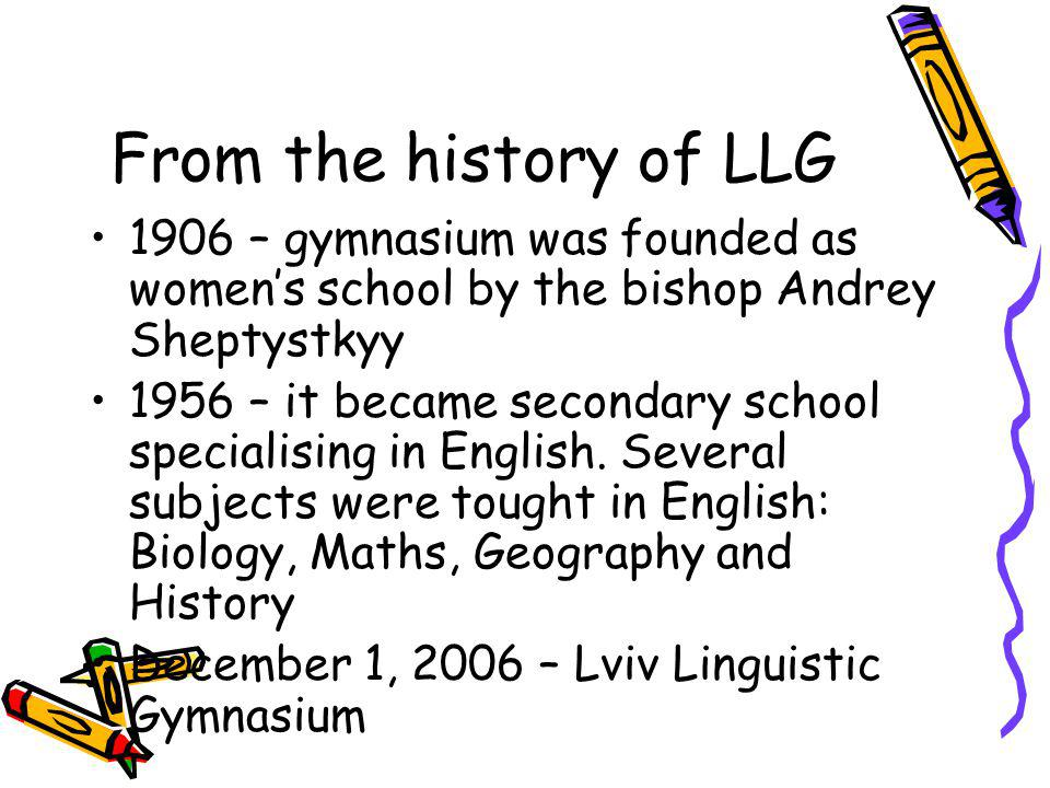 From the history of LLG 1906 – gymnasium was founded as women's school by the bishop Andrey Sheptystkyy.