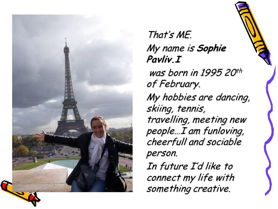 That's ME. My name is Sophie Pavliv.I. was born in 1995 20th of February.
