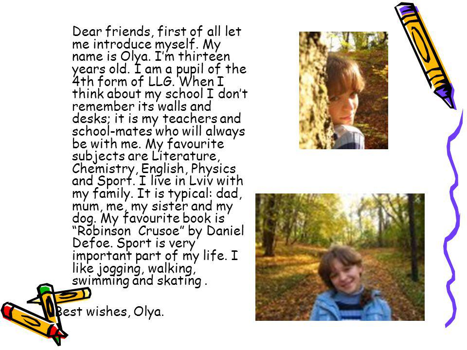 Dear friends, first of all let me introduce myself. My name is Olya