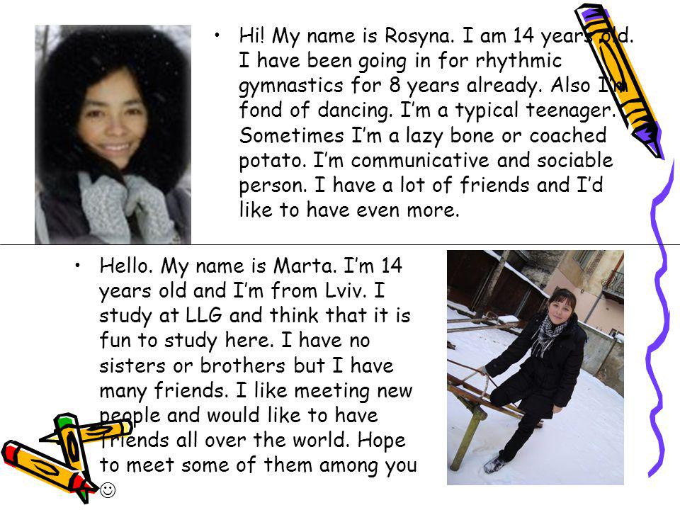 Hi. My name is Rosyna. I am 14 years old
