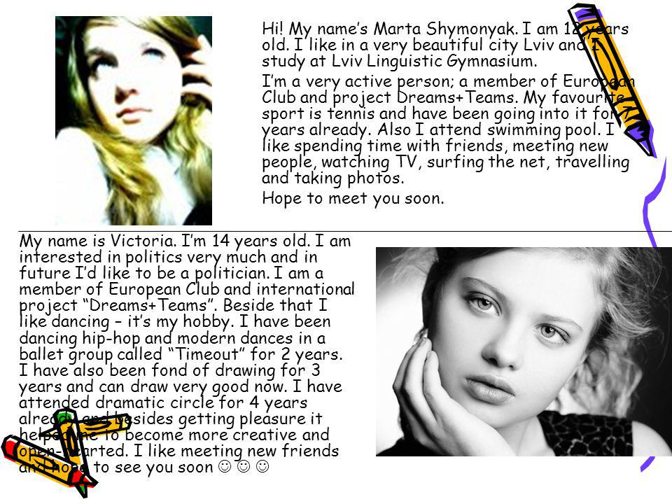 Hi. My name's Marta Shymonyak. I am 12 years old