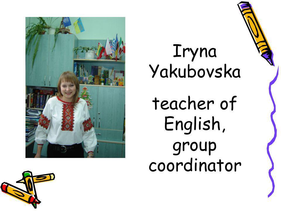 Iryna Yakubovska teacher of English, group coordinator