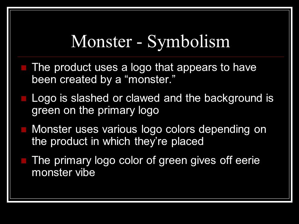 Monster - Symbolism The product uses a logo that appears to have been created by a monster.