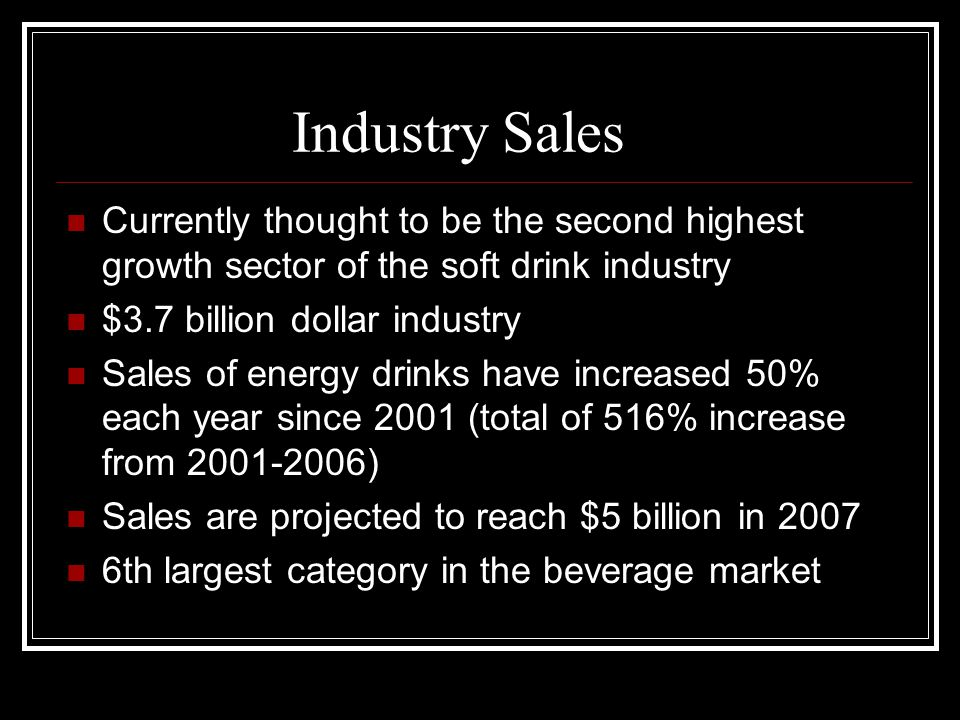 Industry Sales Currently thought to be the second highest growth sector of the soft drink industry.