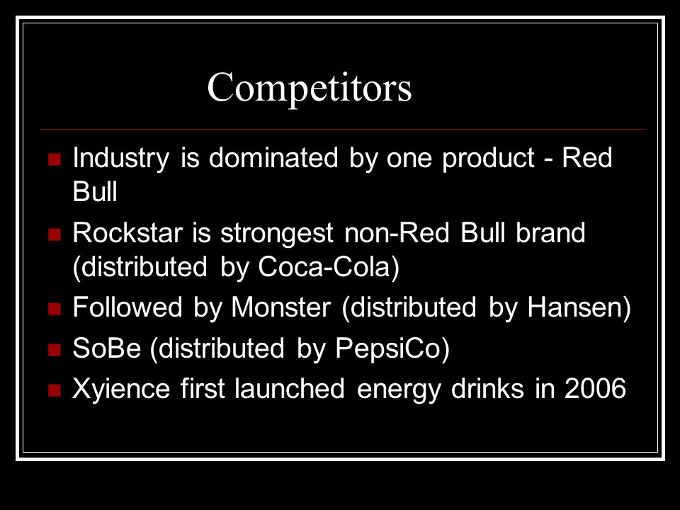 Competitors Industry is dominated by one product - Red Bull