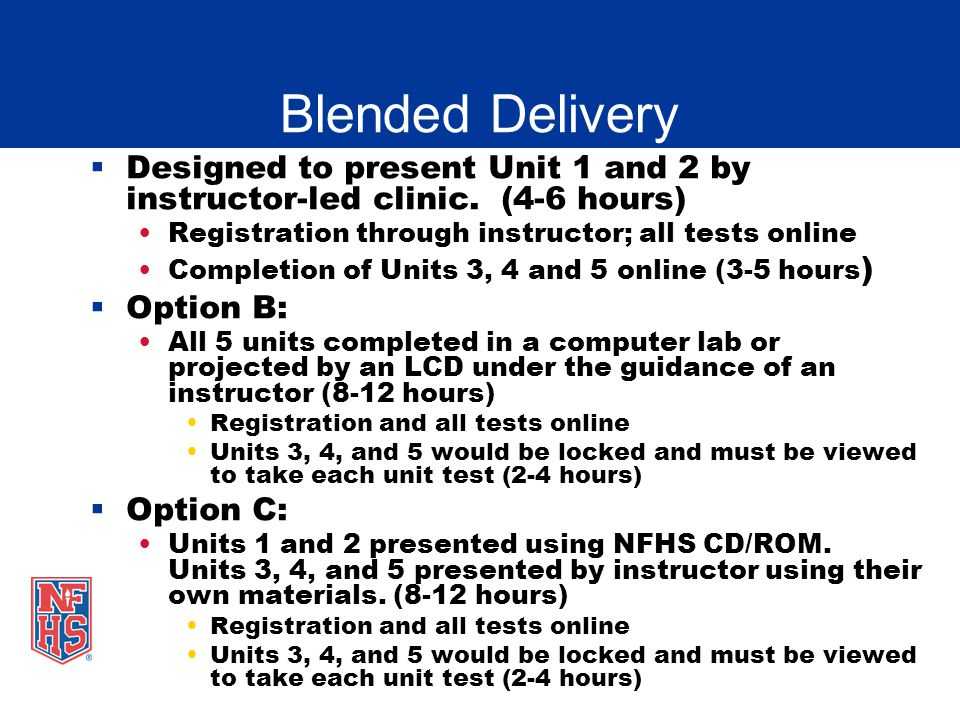 Blended Delivery Designed to present Unit 1 and 2 by instructor-led clinic. (4-6 hours) Registration through instructor; all tests online.