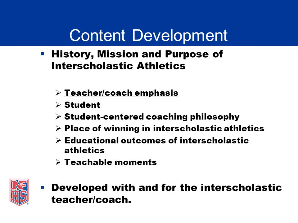 Content Development History, Mission and Purpose of Interscholastic Athletics. Teacher/coach emphasis.