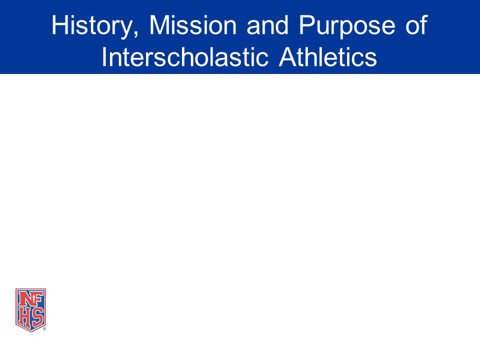 History, Mission and Purpose of Interscholastic Athletics