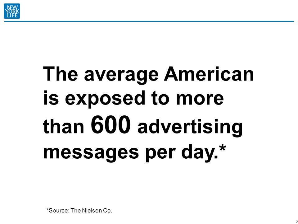 The average American is exposed to more than 600 advertising messages per day.*