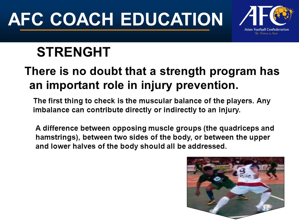 STRENGHT There is no doubt that a strength program has an important role in injury prevention.