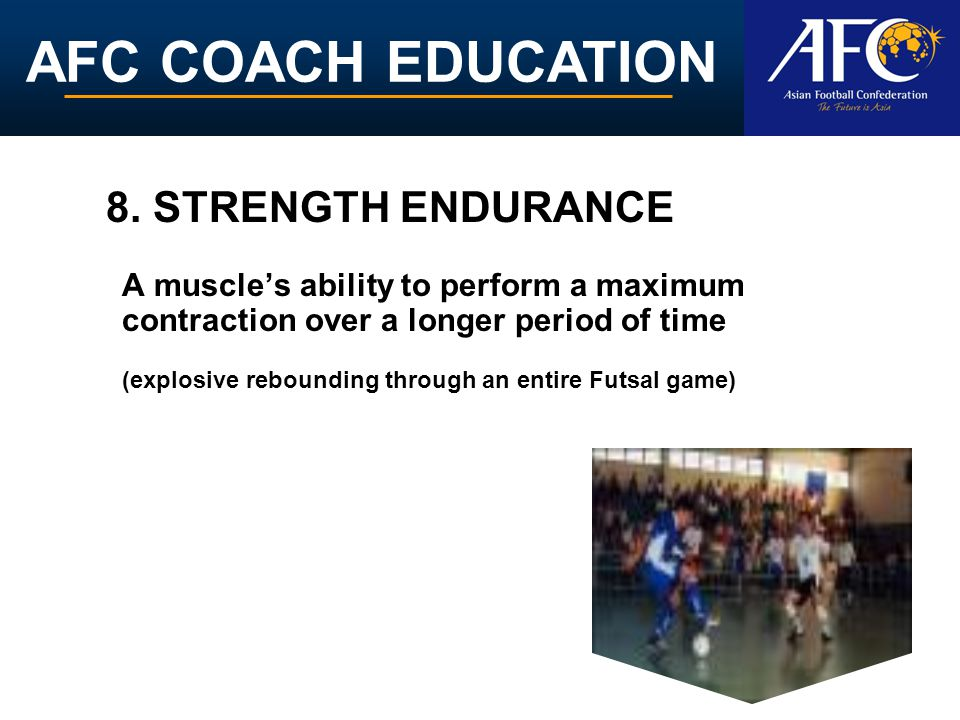 8. STRENGTH ENDURANCE A muscle's ability to perform a maximum contraction over a longer period of time.