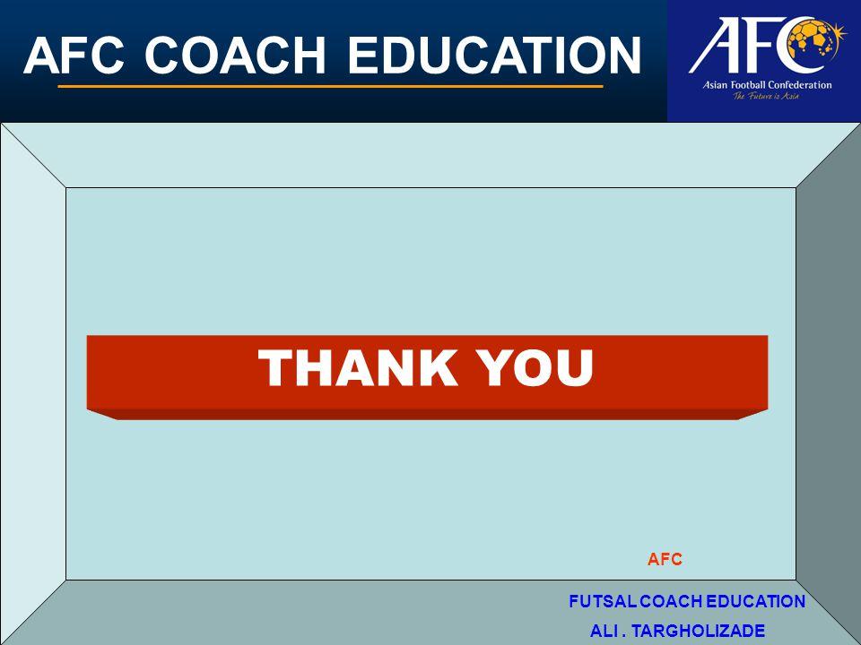 THANK YOU AFC FUTSAL COACH EDUCATION ALI . TARGHOLIZADE
