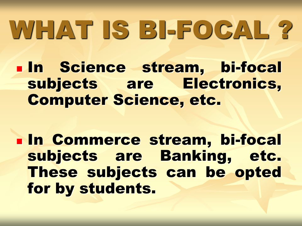 WHAT IS BI-FOCAL In Science stream, bi-focal subjects are Electronics, Computer Science, etc.