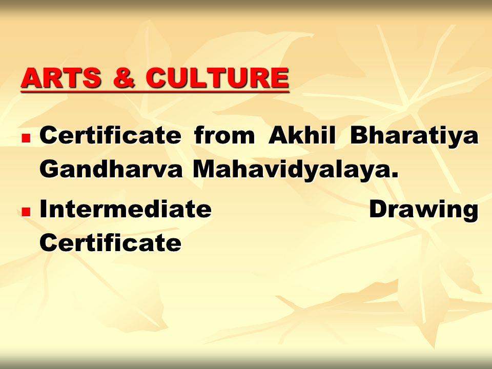 ARTS & CULTURE Certificate from Akhil Bharatiya Gandharva Mahavidyalaya.