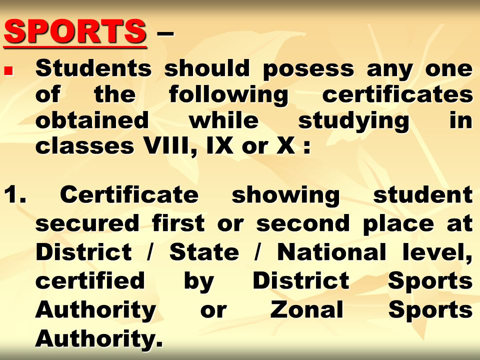 SPORTS – Students should posess any one of the following certificates obtained while studying in classes VIII, IX or X :