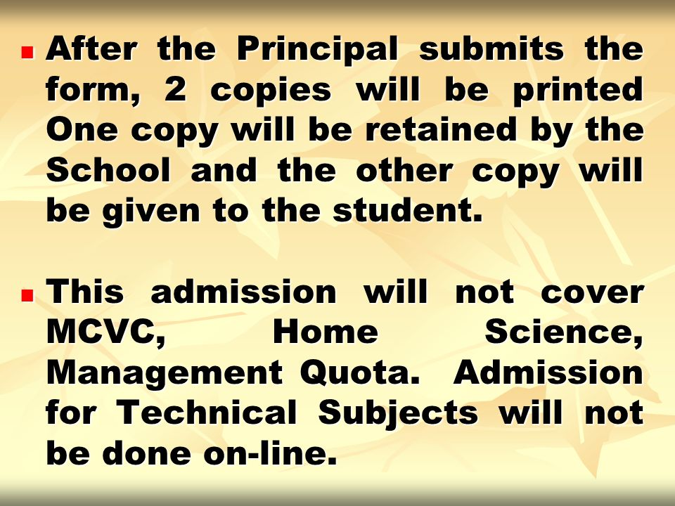 After the Principal submits the form, 2 copies will be printed One copy will be retained by the School and the other copy will be given to the student.