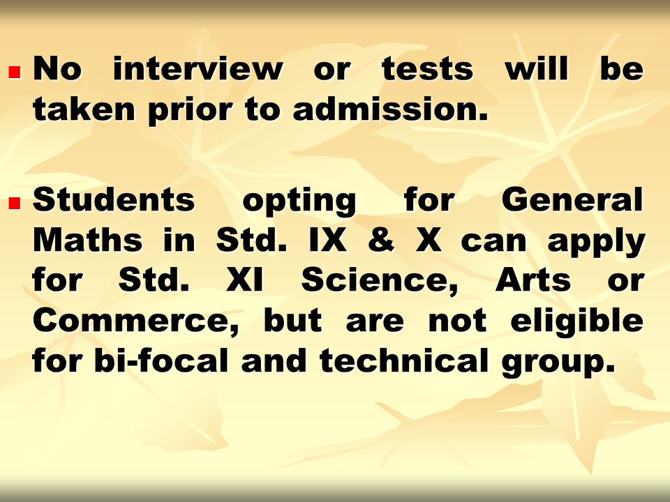 No interview or tests will be taken prior to admission.