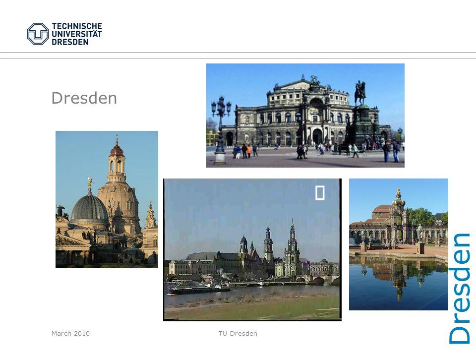 Dresden Dresden ¸ March 2010 TU Dresden