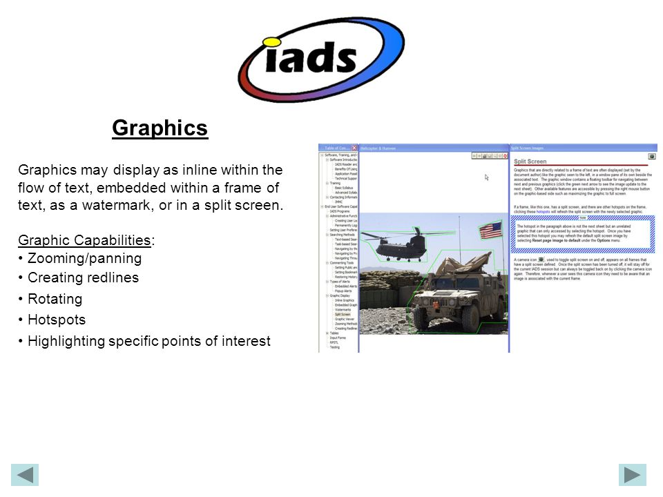 Graphics Graphics may display as inline within the flow of text, embedded within a frame of text, as a watermark, or in a split screen.