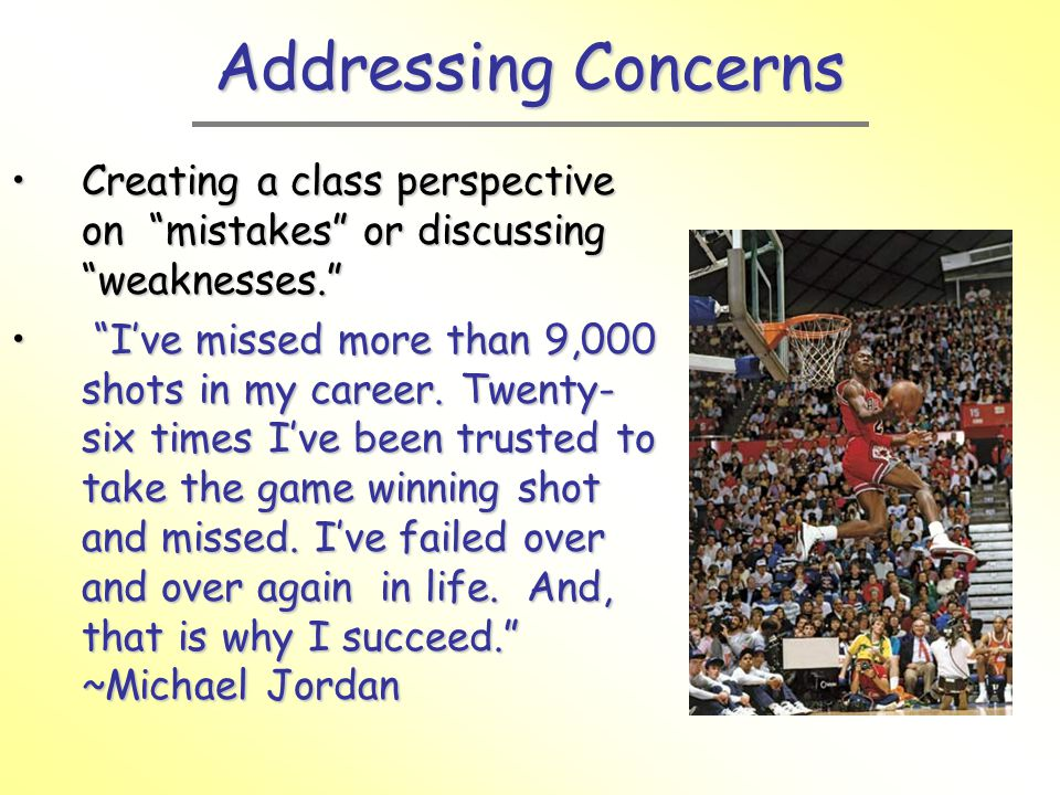 Addressing Concerns Creating a class perspective on mistakes or discussing weaknesses.