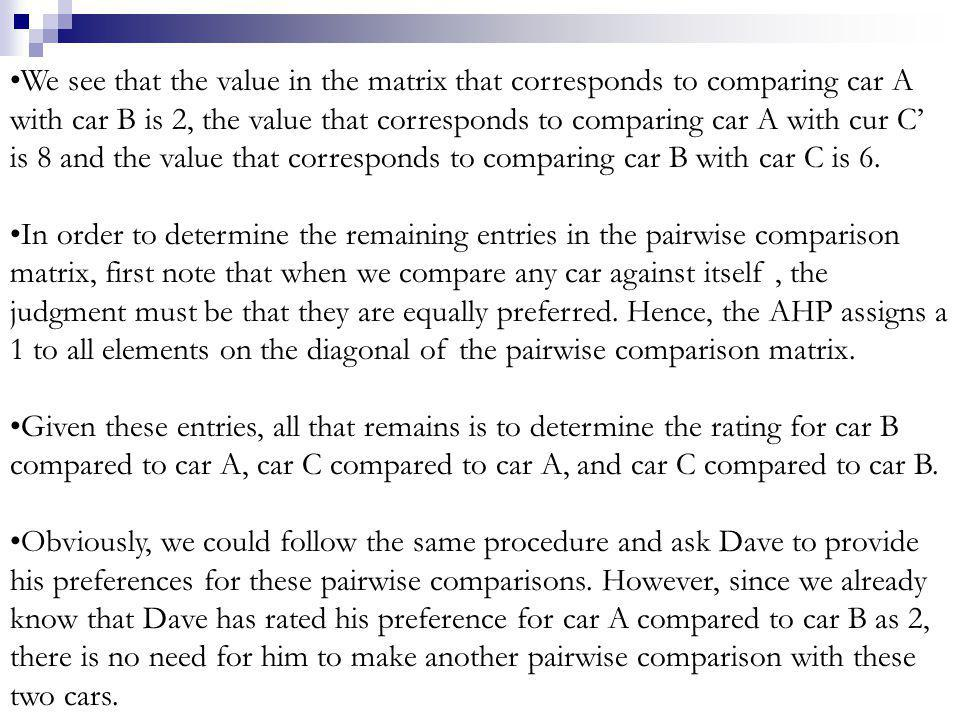 We see that the value in the matrix that corresponds to comparing car A with car B is 2, the value that corresponds to comparing car A with cur C' is 8 and the value that corresponds to comparing car B with car C is 6.